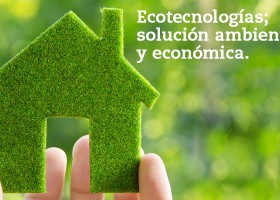 Ecotecnologías; solución ambiental y económica.