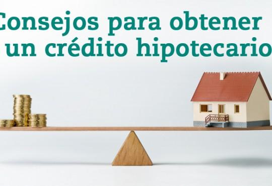 Consejos para obtener un crédito hipotecario