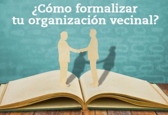 ¿Cómo formalizar tu organización vecinal?