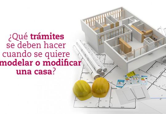 ¿Qué trámites se deben hacer cuando se quiere remodelar o modificar una casa?