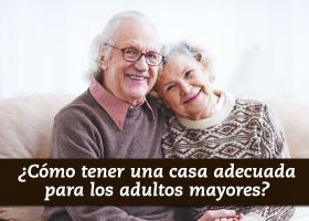 ¿Cómo tener una casa adecuada para los adultos mayores?