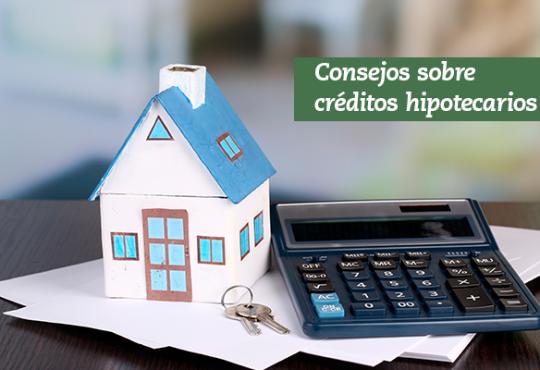 Consejos sobre créditos hipotecarios