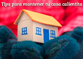 Tips para mantener tu casa calientita