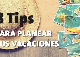 8 Tips para planear tus vacaciones