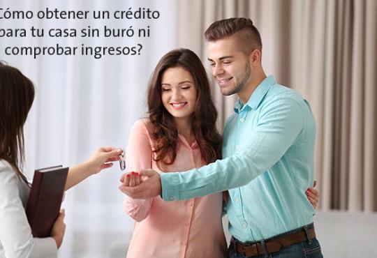 ¿Cómo obtener un crédito para tu casa sin buró ni comprobar ingresos?