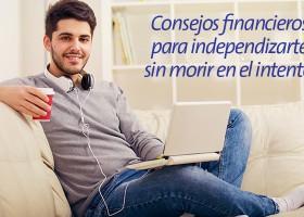 Consejos financieros para independizarte sin morir en el intento