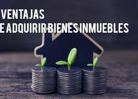 3 Ventajas de invertir en bienes inmuebles