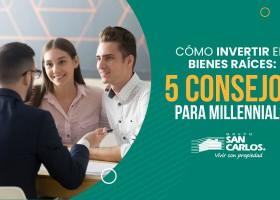 Cómo invertir en bienes raíces: 5 consejos para millennials